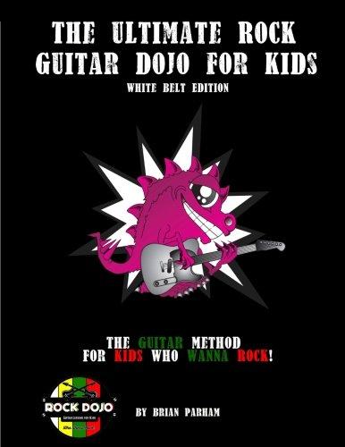 The Ultimate Rock Guitar Dojo for Kids White Belt Edition